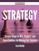 Strategy - Simple Steps to Win, Insights and Opportunities for Maxing Out Success