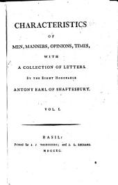 Characteristics of Men, Manners, Opinions, Times: With a Collection of Letters, Volume 1
