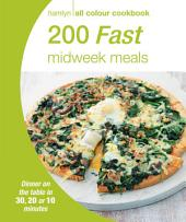 200 Fast Midweek Meals: Hamlyn All Colour Cookbook