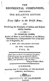 The Regimental Companion: Containing the Relative Duties of Every Officer in the British Army; and Rendering the Principles of System and Responsibility Familiar, Volume 2