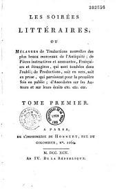 Les soirées littéraires, ou Mélanges de traductions nouvelles des plus beaux morceaux de l'antiquité, de pièces instructives et amusantes, françaises et étrangères...