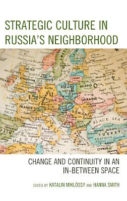 Strategic Culture in Russia   s Neighborhood PDF