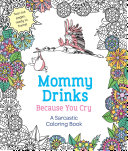 Mommy Drinks Because You Cry