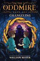 The Oddmire  Book 1  Changeling PDF