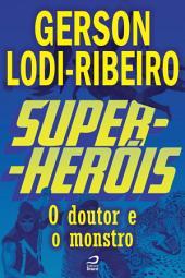 Super-Heróis - O Doutor e o Monstro