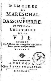 Mémoires du mareschal de Bassompierre contenant l'histoire de sa vie et de ce qui s'est fait de plus remarquable à la cour de France pendant quelques années