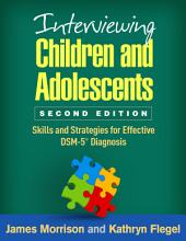 Interviewing Children and Adolescents, Second Edition: Skills and Strategies for Effective DSM-5® Diagnosis, Edition 2