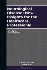 Neurological Disease  New Insights for the Healthcare Professional  2011 Edition PDF