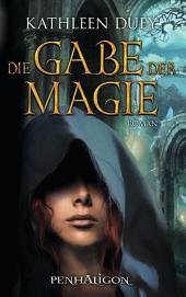 Die Gabe der Magie: Roman