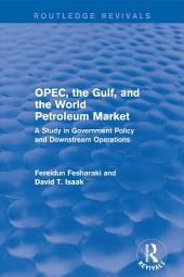 OPEC, the Gulf, and the World Petroleum Market (Routledge Revivals): A Study in Government Policy and Downstream Operations