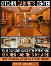 Kitchen Cabinets Center - Your One Stop Guide for Everything Kitchen Cabinets Related. Guide to Building, Assembling, Refacing, Painting