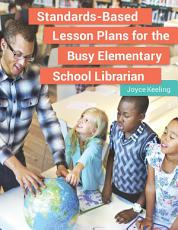 Standards Based Lesson Plans for the Busy Elementary School Librarian PDF
