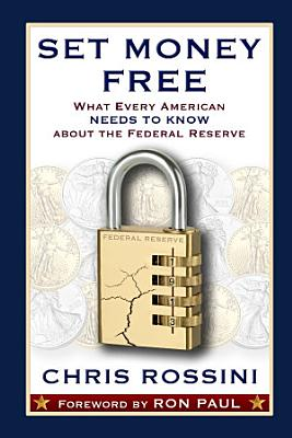 Set Money Free  What Every American Needs To Know About The Federal Reserve
