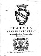 Statuta terræ Barbarani a senatu populoque romano ædita, & reformata