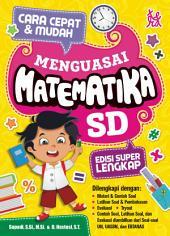 CARA CEPAT & MUDAH TAKLUKKAN MATEMATIKA SD: Edisi Super Lengkap