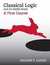 Classical Logic and Its Rabbit-Holes: A First Course