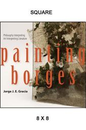 Painting Borges: Philosophy Interpreting Art Interpreting Literature