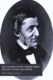 The Complete Works of Ralph Waldo Emerson: Society and solitude