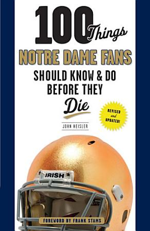 100 Things Notre Dame Fans Should Know   Do Before They Die PDF