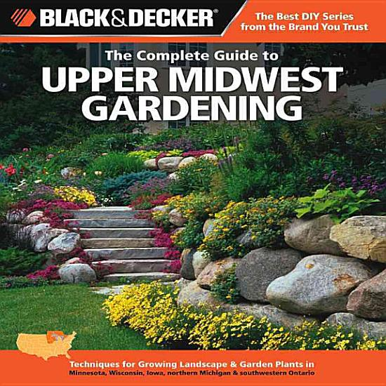 Black   Decker The Complete Guide to Upper Midwest Gardening PDF