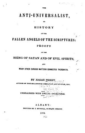 The Anti universalist  Or  History of the Fallen Angels of the Scriptures PDF