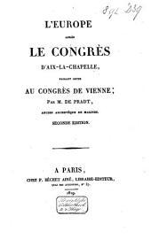 L'Europe après le Congrès d'Aix-la-Chapelle, faisant suite au Congrès de Vienne: Volume1
