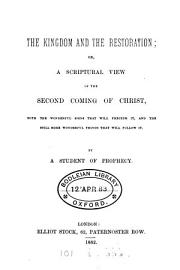 The Kingdom and the restoration  or  A scriptural view of the second coming of Christ  by a student of prophecy PDF