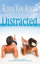 Distracted: When Love Speaks Contemporary Romance, Book One