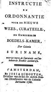 Instructie en ordonnantie voor de nieuwe wees-, curateele-, en onbeheerde boedels-kamer, der colonie Suriname, voor zover de curateele en onbeheerde boedels aanbetreft: Volume 1