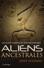 Aliens ancestrales: Las claves secretas de nuestra historia