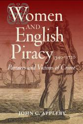 Women And English Piracy 1540 1720 Book PDF