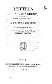 Lettres de P. L. Ginguené, membre de l'Institut de France, a un académicien de l'Académie impériale ... sur un passage de la Vie de Vittorio Alfieri
