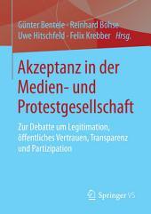 Akzeptanz in der Medien- und Protestgesellschaft: Zur Debatte um Legitimation, öffentliches Vertrauen, Transparenz und Partizipation