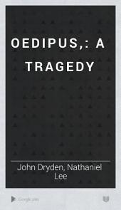 Oedipus,: A Tragedy