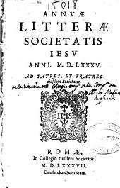 Annuae litterae Societatis Iesu anni MDLXXXV. Ad patres, et fratres eiusdem Societatis