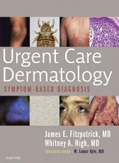 Urgent Care Dermatology: Symptom-Based Diagnosis E-Book