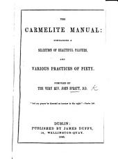 The Carmelite Manual; Containing a Selection of Beautiful Prayers, and Various Practices of Piety
