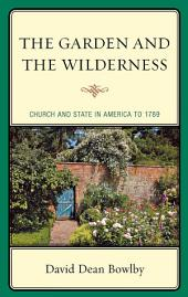 The Garden and the Wilderness: Church and State in America to 1789