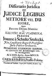 Dissertatio juridica De judice legibus mitiore vel duriore, quam ... praeside Joanne à Schultz Szulecki, ... ad d. 29. Aprilis, anno 1702. Publicae disquisitioni submittit Cajus Reimers, Prusso-Polonus