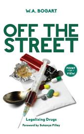 Off the Street: Legalizing Drugs