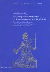 Das europäische Mittelalter im Spannungsbogen des Vergleichs: Zwanzig internationale Beiträge zu Praxis, Problemen und Perspektivender historischen Komparatistik
