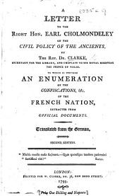 A Letter to the Right Hon. Earl Cholmondeley on the Civil Policy of the Ancients ... To which is prefixed an enumeration of the confiscations, &c. of the French nation, extracted from official documents. Translated from the German. Second edition