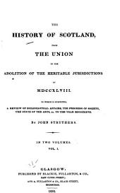 The History of Scotland from the Union to the Abolition of the Abolition of the Heritable Jurisdictions in MDCCXLVII: To which is Subjoined a Review of Ecclesiastical Affairs, the Progress of Society, the State of the Arts, &c., to the Year MDCCCXXVII.
