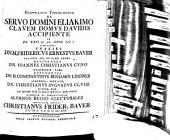 Disp. theol. de servo domini Eliakimo clavem domus Davidis accipiente, ex Es. XXII, 22. et Apoc. III, 7