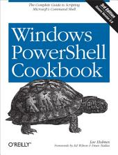 Windows PowerShell Cookbook: The Complete Guide to Scripting Microsoft's Command Shell, Edition 3