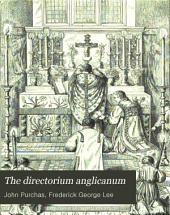 The Directorium Anglicanum: Being a Manual of Directions for the Right Celebration of the Holy Communion ... According to the Ancient Uses of the Church of England