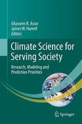 Climate Science for Serving Society: Research, Modeling and Prediction Priorities