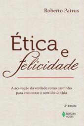 Ética e felicidade: A aceitação da verdade como caminho para encontrar o sentido da vida