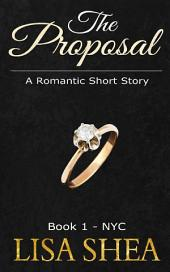 The Proposal - A Romantic Short Story: Book 1 - NYC