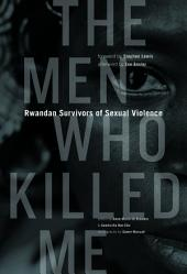 The Men Who Killed Me: Rwandan Survivors of Sexual Violence